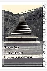 Und vielleicht begegnen wir uns dort (German Edition) Paperback