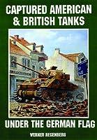 Captured American & British Tanks Under the German Flag