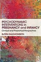 Psychodynamic Interventions in Pregnancy and Infancy