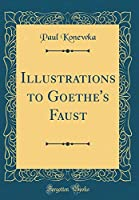 Illustrations to Goethe's Faust (Classic Reprint)