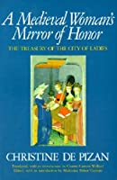 A Medieval Woman's Mirror of Honor: The Treasury of the City of Ladies by Christine de Pisan Charity Cannon Willard Madeleine Pelner Cosman(2001-03-01)