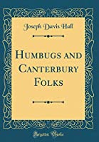 Humbugs and Canterbury Folks (Classic Reprint)