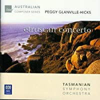 AUSTRALIAN COMPOSERS SERIES: PEGGY GLANVILLE-HICKS - ETRUSCAN CONCERTO
