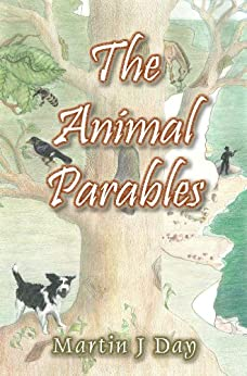 The Animal Parables (a collection of the first seven stories) by [Day, Martin J]