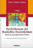 Psychotherapie der Borderline-Persoenlichkeit: Manual zur psychodynamischen Therapie. Mit einem Anhang zur Praxis der TFP im deutschsprachigen Raum