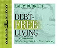Debt-Free Living: Eliminating Debt in a New Economy: Library Edition