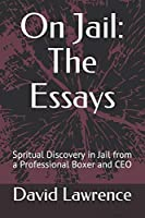 On Jail: The Essays: Spritual Discovery in Jail from a Professional Boxer and CEO