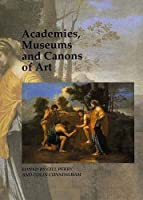 Academies, Museums and Canons of Art (Art and Its Histories Series)