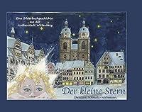 Der kleine Stern: Eine Bilderbuchgeschichte aus der Lutherstadt Wittenberg