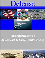 Exploiting Weaknesses: An Approach to Counter Cartel Strategy (Defense)