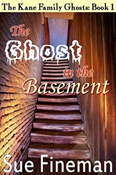 The Ghost in the Basement (The Kane Family Ghosts Book 1) by [Fineman, Sue]
