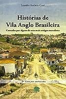 Histórias de Vila Anglo Brasileira. Contadas por Alguns de Seus Mais Antigos Moradores