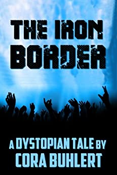 The Iron Border: A Dystopian Tale by [Buhlert, Cora]