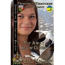 Fly Away Snow Goose (Nits'it'ah Golika Xah): Canadian Historical Brides