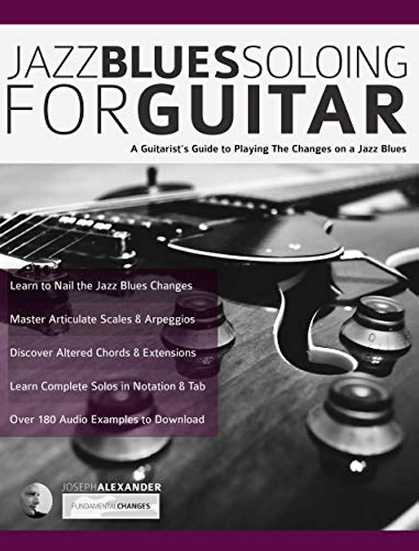 スクリュー申し込むコンパスJazz Blues Soloing for Guitar: A Guitarist's Guide to Playing The Changes on a Jazz Blues (Fundamental Changes in Jazz Guitar Book 3) (English Edition)