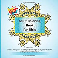 Adult Coloring Book for Girls Mandala - We can have peace if we let go of wanting to change the past and wanting to control the future.