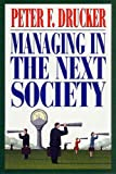 Managing in the Next Society: Lessons from the Renown Thinker and Writer on Corporate Management
