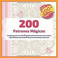 200 Patrones Mágicos Libro gigantes para colorear para adultos - los Mandalas más hermosos del mundo para aliviar el estrés y la relajación - Ideal para todas las edades - Libros para colorear hermosos para el alivio del estrés