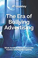 The Era of Bullying Advertising: What Awaits to those Born in this Techno-Advertising Captivity