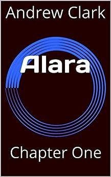 Alara: Chapter One by [Clark, Andrew, Roebke, Kelsey]