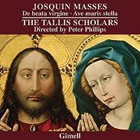 Josquin des Prez: Masses - De beata virgine, Ave maris stella by Tallis Scholars (2011-11-08)