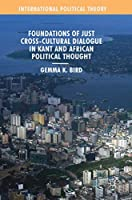 Foundations of Just Cross-Cultural Dialogue in Kant and African Political Thought (International Political Theory)