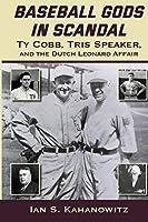 Baseball Gods in Scandal: Ty Cobb, Tris Speaker, and the Dutch Leonard Affair