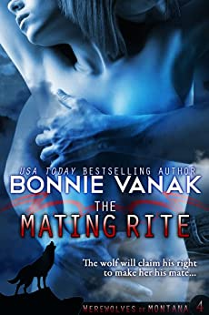 The Mating Rite: Werewolves of Montana Book 4 by [Vanak, Bonnie]