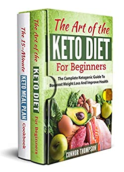 The Complete Keto Diet Cooking Guide For Beginners: Includes The Art Of The Keto Diet For Beginners & The 15-Minute Keto Meal Plan Cookbook by [Thompson, Connor]