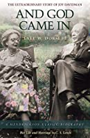 And God Came In: The Extraordinary Story of Joy Davidman, Her Life and Marriage to C. S. Lewis (Hendrickson Classic Biographies)