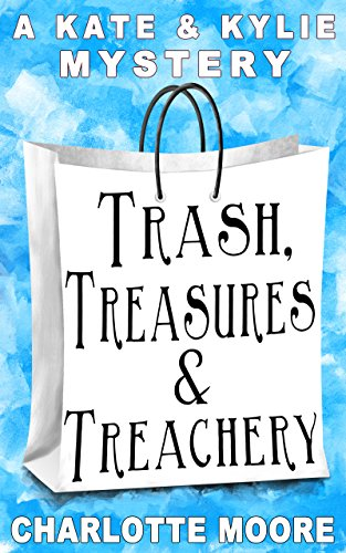 Trash, Treasures & Treachery: Kate & Kylie Mystery No. 2 (English Edition)の詳細を見る