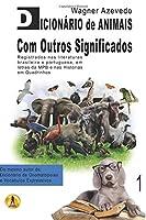 Dicionário de Animais Com Outros Significados: Registrados NAS Literaturas Brasileira E Portuguesa, Em Letras Da Mpb E NAS Histórias Em Quadrinhos