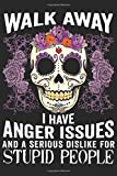 Walk away i have anger issues and a serious dislike for stupid people: Daily Activities Notebook | Notebook Planner Daily | Work Notebook Planner