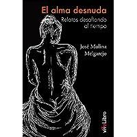 El alma desnuda: Relatos desafiando el tiempo (Spanish Edition)