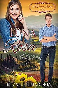 [Maddrey, Elizabeth, Tuscan Legacy, A]のLuna Rosa: Blushing Moon (A Tuscan Legacy Book 2) (English Edition)