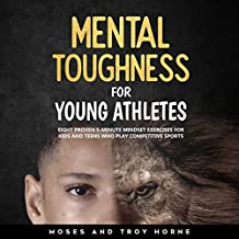 Mental Toughness for Young Athletes: Eight Proven 5-Minute Mindset Exercises for Kids and Teens Who Play Competitive Sports