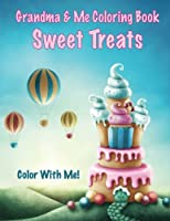 Color With Me! Grandma & Me Coloring Book: Sweet Treats