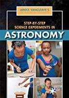 Step-by-Step Science Experiments in Astronomy (Janice Vancleave's First-Place Science Fair Projects)