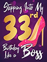 Stepping Into My 33rd Birthday Like a Boss: Journal\ notebook,funny gag gift for women , gift for birthday christmas valentine,109 lined journal\notebook(funny gags gifts)