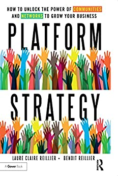 Platform Strategy: How to Unlock the Power of Communities and Networks to Grow Your Business by [Reillier, Laure Claire, Reillier, Benoit]