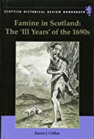Famine in Scotland: The 'Ill Years' of the 1690s (Scottish Historical Review Monograph)