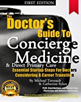 A Doctor's Guide to Concierge Medicine: Essential Startup Steps for Doctors Considering a Career Transition in Concierge Medicine, Dpc or Membership Medicine.