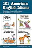 101 American English Idioms: Understanding and Speaking English Like an American (101... Language Series)