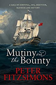 Mutiny on the Bounty: A saga of sex, sedition, mayhem and mutiny, and survival against extraordinary odds