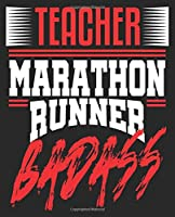 Teacher Marathon Runner Badass: Funny First End of Race Running Composition Notebook 100 College Ruled Pages Journal Diary