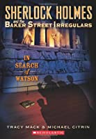 In Search of Watson (Sherlock Holmes and the Baker Street Irregulars)