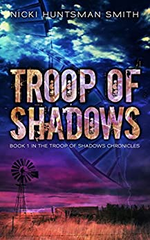 Troop of Shadows: A Post-Apocalyptic Thriller (Book One in the Troop of Shadows Chronicles 1) by [Smith, Nicki Huntsman ]