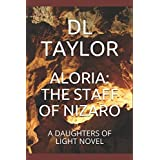 ALORIA: THE STAFF OF NIZARO: A DAUGHTERS OF LIGHT NOVEL