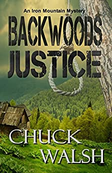 Backwoods Justice: An Iron Mountain Mystery by [Walsh, Chuck]