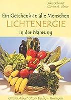 Lichtenergie in der Nahrung: Ein Geschenk an alle Menschen